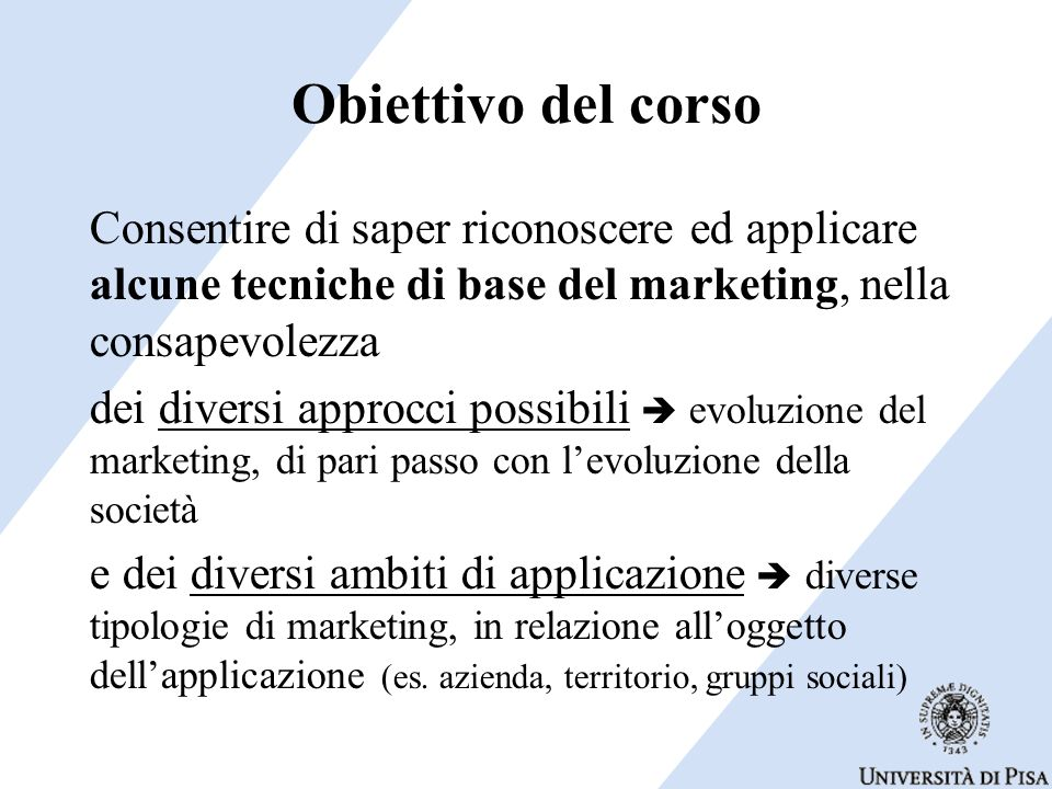Obiettivo del corso Consentire di saper riconoscere ed applicare alcune tecniche di base del marketing, nella consapevolezza.