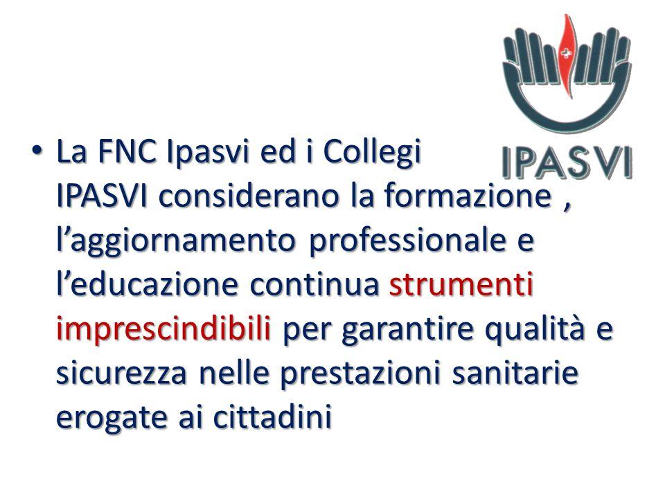 La FNC Ipasvi ed i Collegi IPASVI considerano la formazione , l'aggiornamento professionale e l'educazione continua strumenti imprescindibili per garantire qualità e sicurezza nelle prestazioni sanitarie erogate ai cittadini