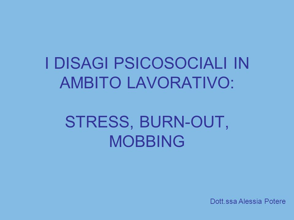I DISAGI PSICOSOCIALI IN AMBITO LAVORATIVO: STRESS, BURN-OUT, MOBBING