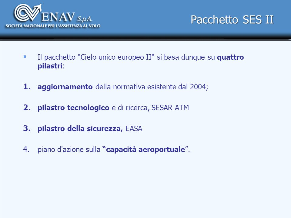 Pacchetto SES II Il pacchetto Cielo unico europeo II si basa dunque su quattro pilastri: aggiornamento della normativa esistente dal 2004;
