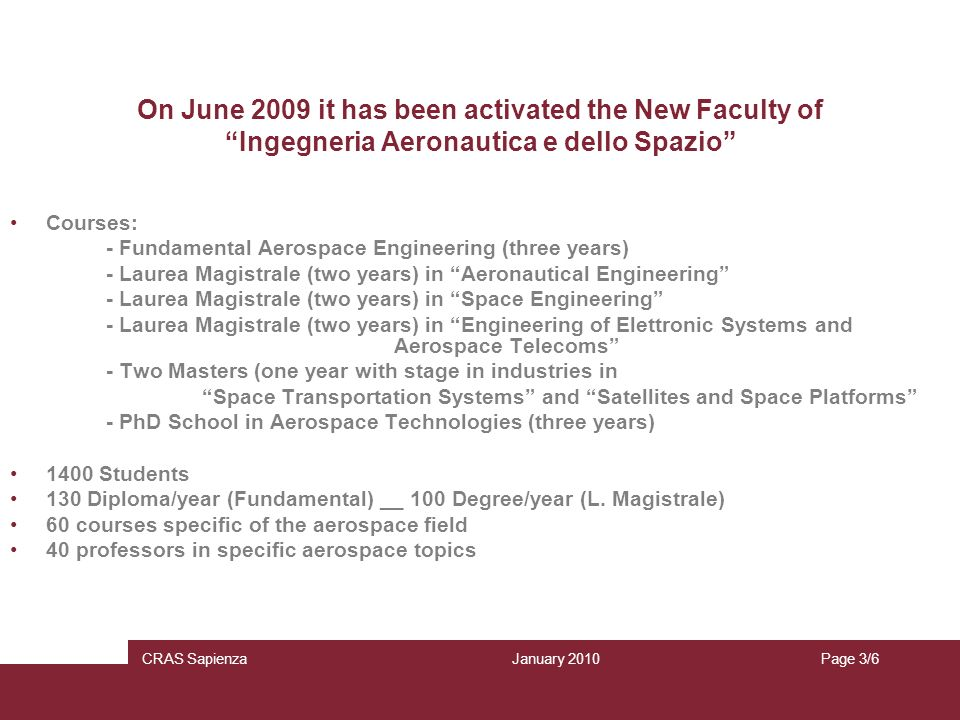 On June 2009 it has been activated the New Faculty of Ingegneria Aeronautica e dello Spazio