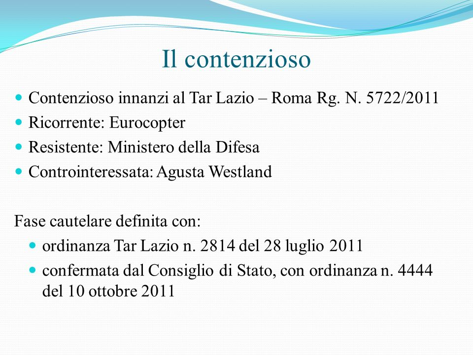 Il contenzioso Contenzioso innanzi al Tar Lazio – Roma Rg. N. 5722/2011. Ricorrente: Eurocopter. Resistente: Ministero della Difesa.
