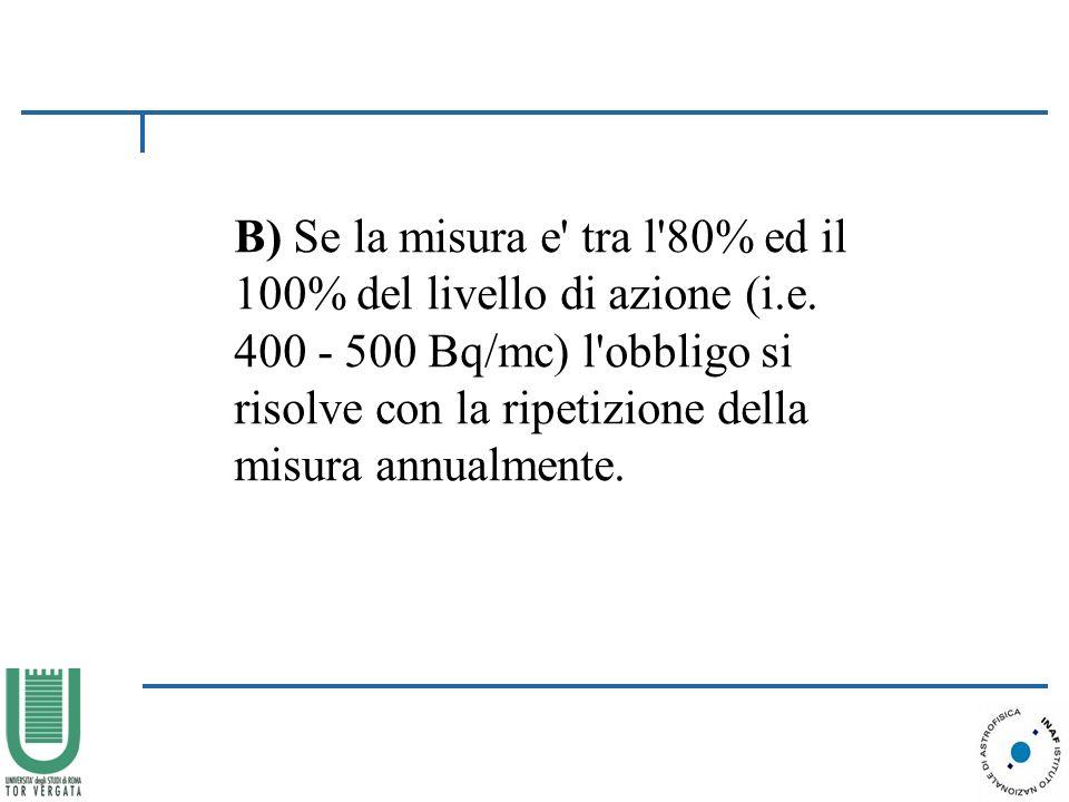 B) Se la misura e tra l 80% ed il 100% del livello di azione (i. e