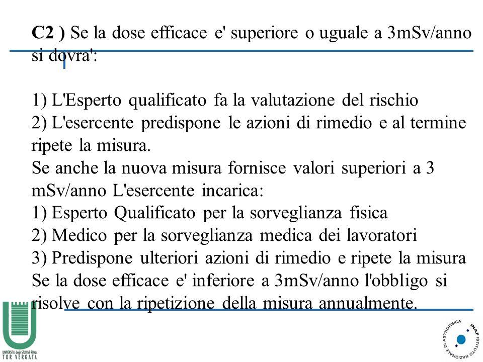 C2 ) Se la dose efficace e superiore o uguale a 3mSv/anno si dovra :