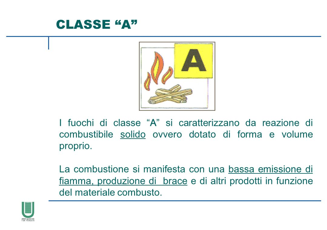 CLASSE A I fuochi di classe A si caratterizzano da reazione di combustibile solido ovvero dotato di forma e volume proprio.