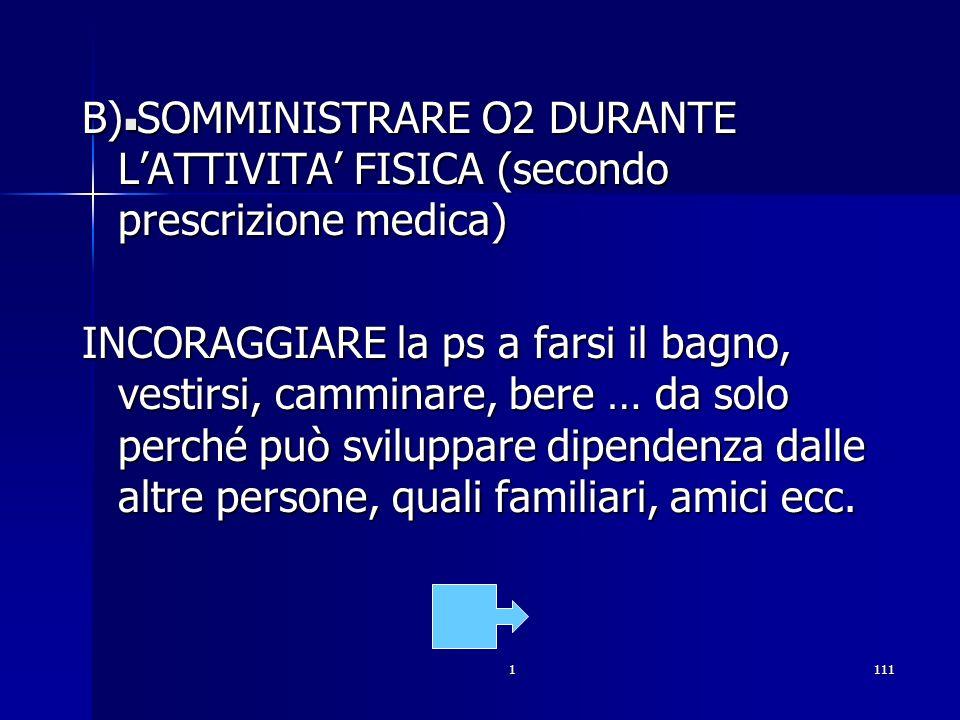 B) SOMMINISTRARE O2 DURANTE L'ATTIVITA' FISICA (secondo prescrizione medica)