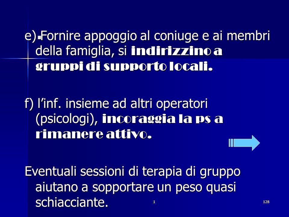 e) Fornire appoggio al coniuge e ai membri della famiglia, si indirizzino a gruppi di supporto locali.