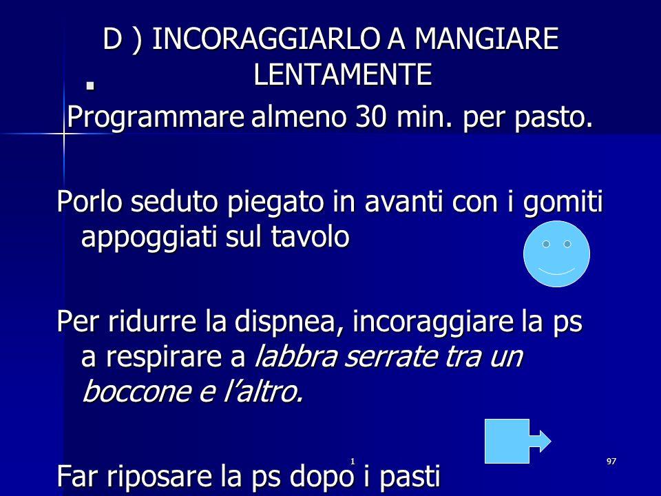 . D ) INCORAGGIARLO A MANGIARE LENTAMENTE