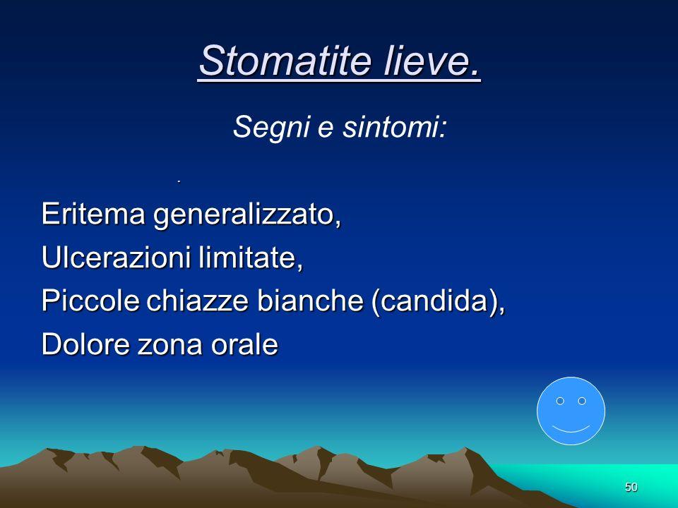 Stomatite lieve. Segni e sintomi: Eritema generalizzato,