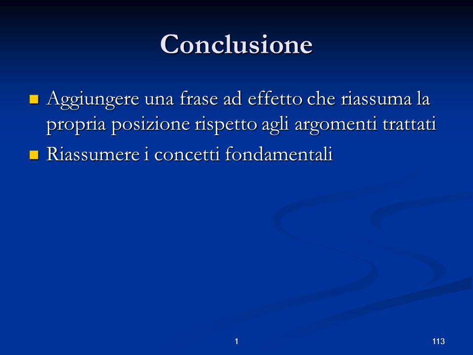 Conclusione Aggiungere una frase ad effetto che riassuma la propria posizione rispetto agli argomenti trattati.