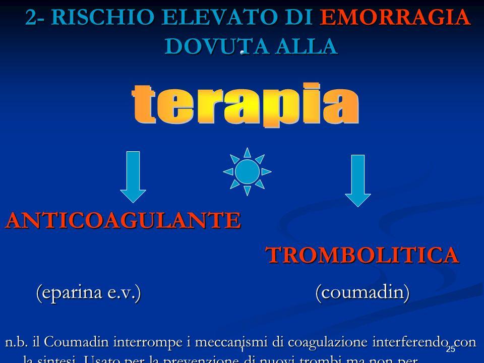 2- RISCHIO ELEVATO DI EMORRAGIA DOVUTA ALLA