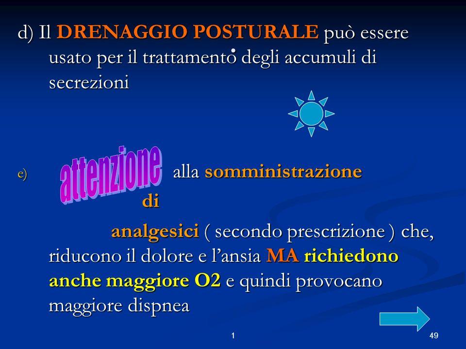 d) Il DRENAGGIO POSTURALE può essere usato per il trattamento degli accumuli di secrezioni