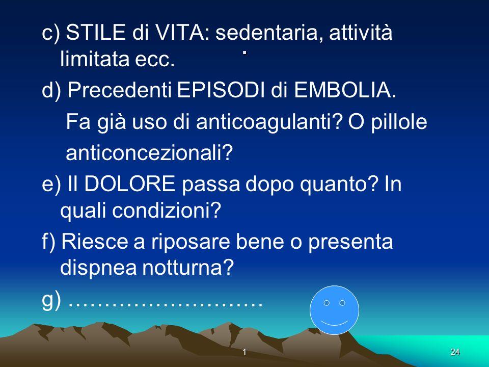 . c) STILE di VITA: sedentaria, attività limitata ecc.