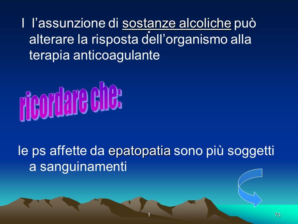 . l l'assunzione di sostanze alcoliche può alterare la risposta dell'organismo alla terapia anticoagulante.