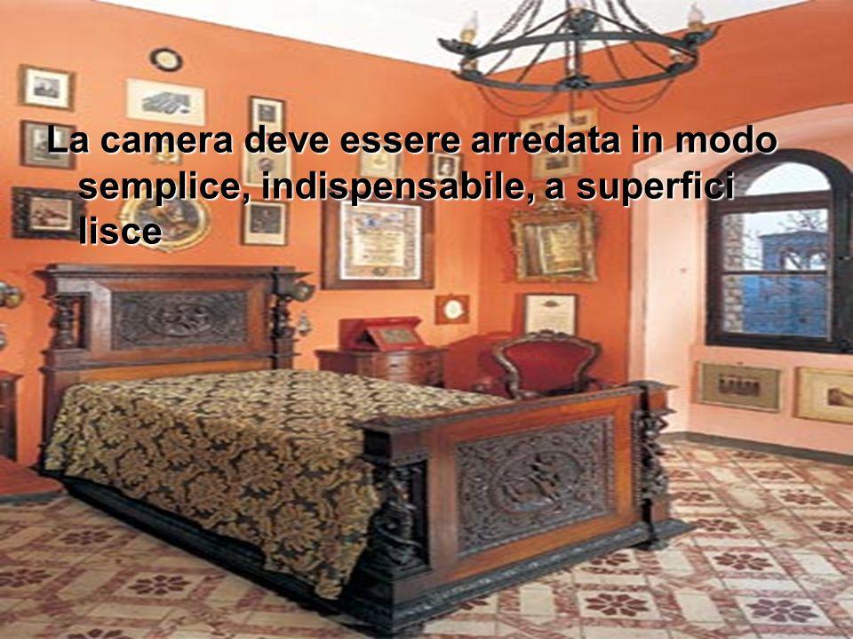 La camera deve essere arredata in modo semplice, indispensabile, a superfici lisce