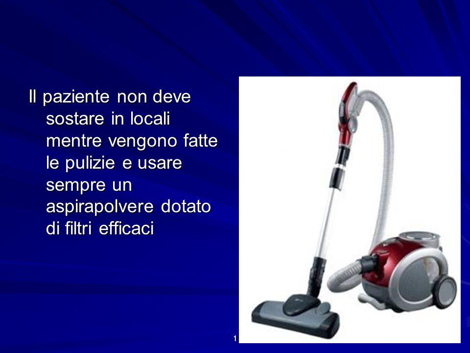 Il paziente non deve sostare in locali mentre vengono fatte le pulizie e usare sempre un aspirapolvere dotato di filtri efficaci