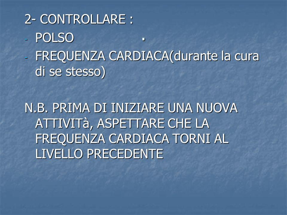 2- CONTROLLARE : POLSO. FREQUENZA CARDIACA(durante la cura di se stesso)