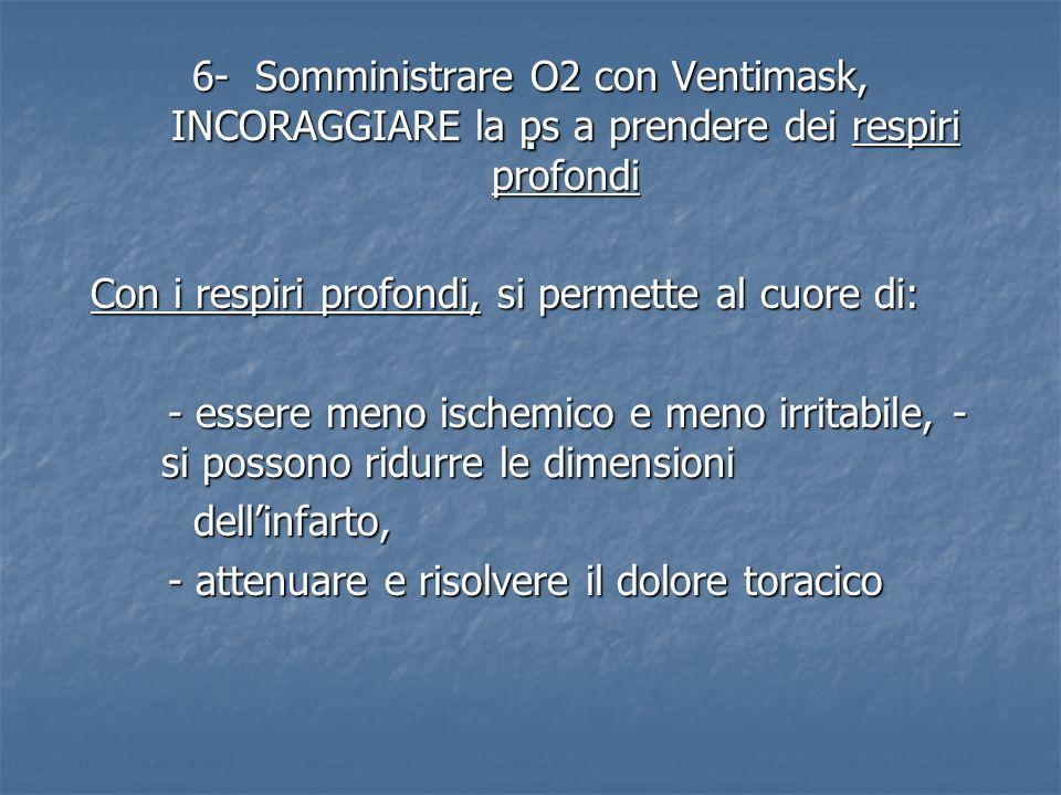 . 6- Somministrare O2 con Ventimask, INCORAGGIARE la ps a prendere dei respiri profondi. Con i respiri profondi, si permette al cuore di: