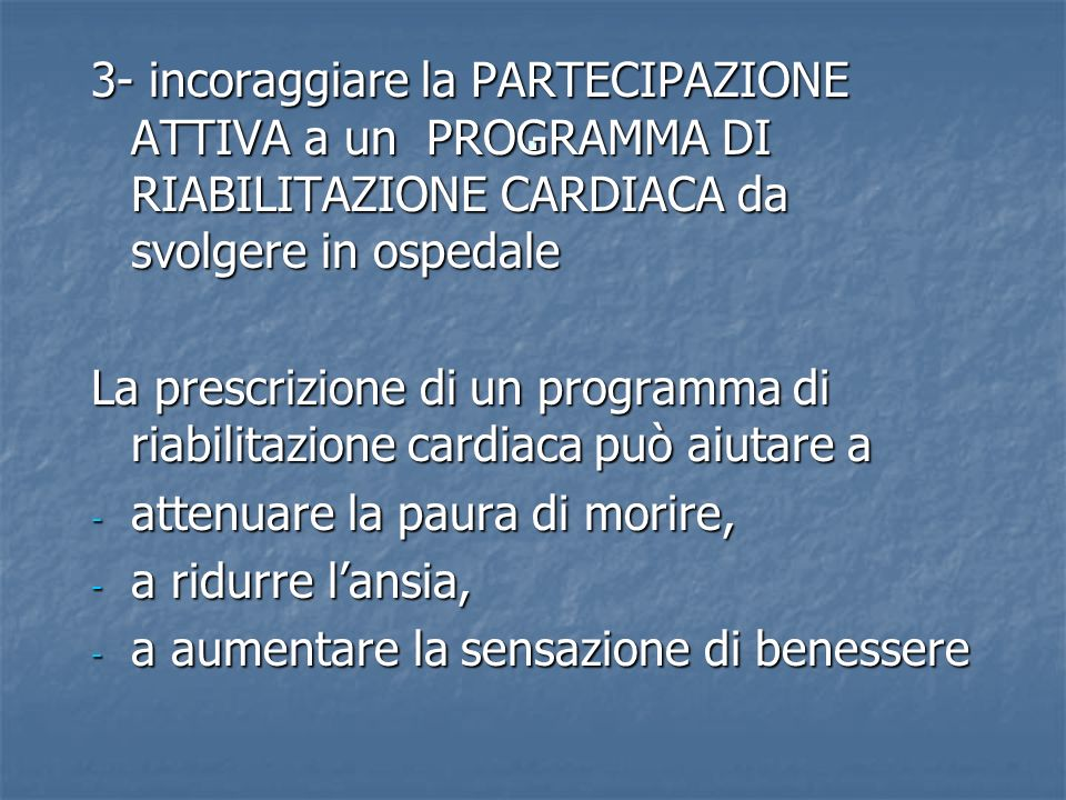 . 3- incoraggiare la PARTECIPAZIONE ATTIVA a un PROGRAMMA DI RIABILITAZIONE CARDIACA da svolgere in ospedale.