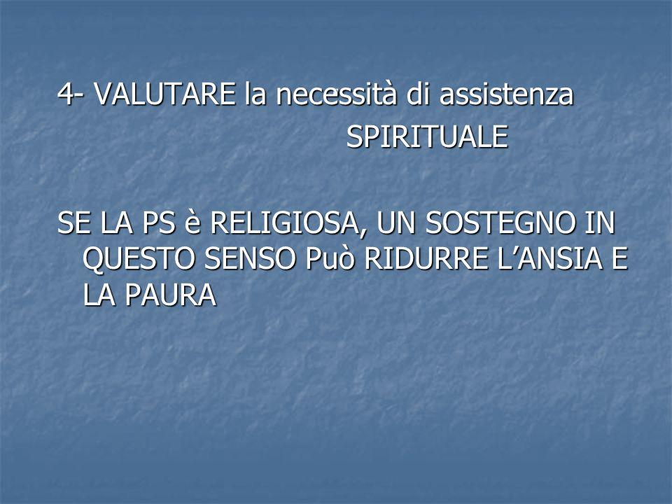 . 4- VALUTARE la necessità di assistenza SPIRITUALE