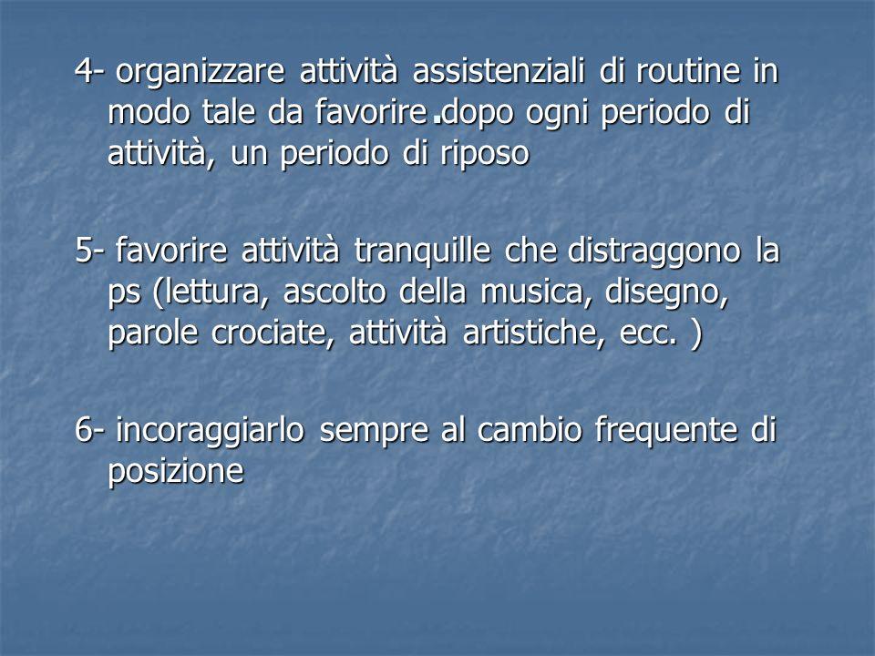 . 4- organizzare attività assistenziali di routine in modo tale da favorire dopo ogni periodo di attività, un periodo di riposo.