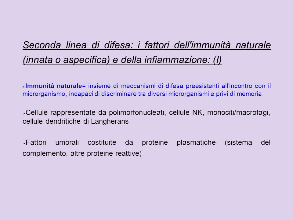 Seconda linea di difesa: i fattori dell immunità naturale (innata o aspecifica) e della infiammazione: (I)