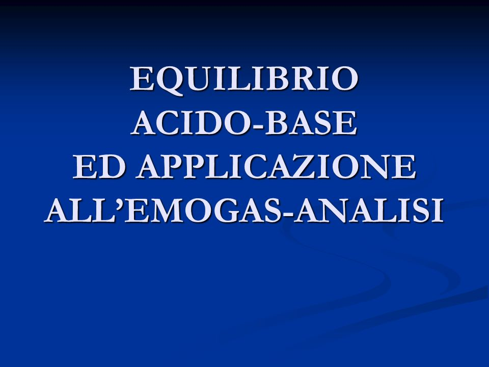 EQUILIBRIO ACIDO-BASE ED APPLICAZIONE ALL'EMOGAS-ANALISI