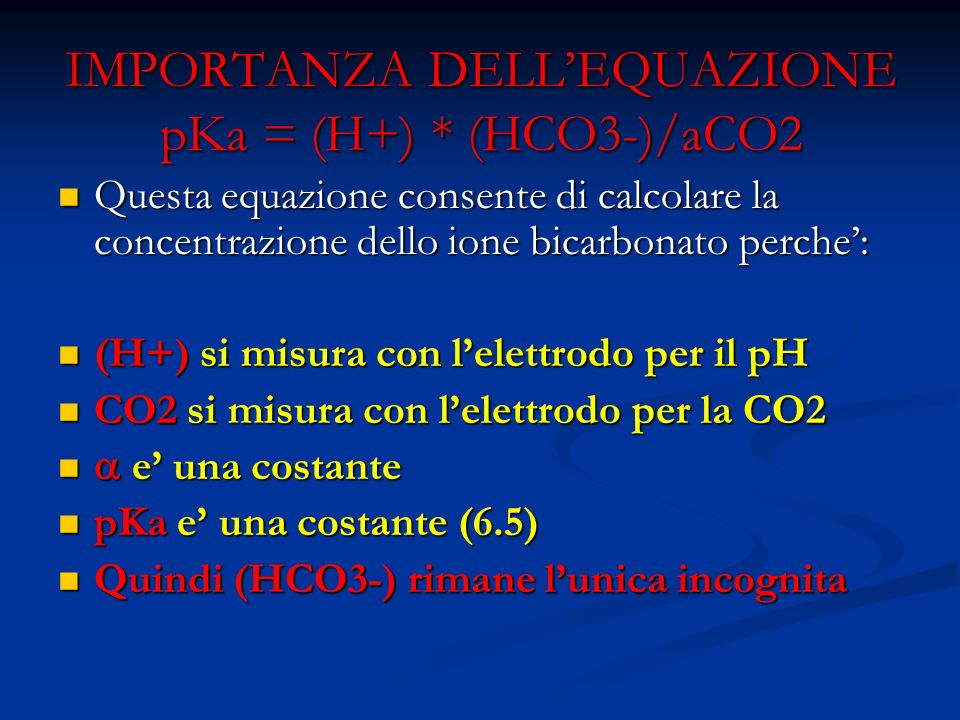 IMPORTANZA DELL'EQUAZIONE pKa = (H+) * (HCO3-)/aCO2