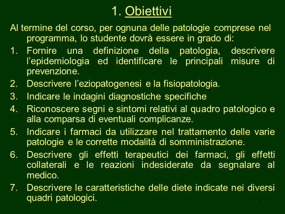 1. Obiettivi Al termine del corso, per ognuna delle patologie comprese nel programma, lo studente dovrà essere in grado di: