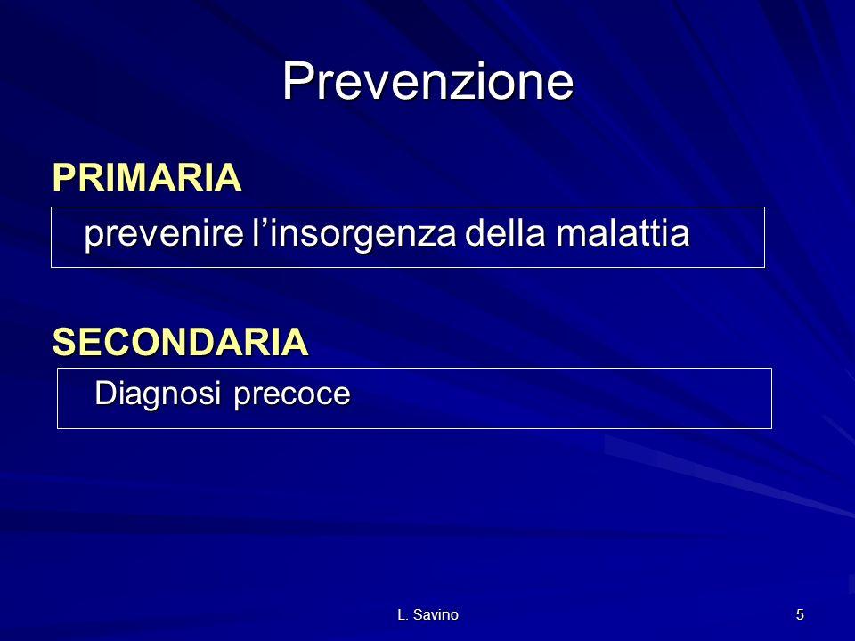 Prevenzione PRIMARIA prevenire l'insorgenza della malattia SECONDARIA