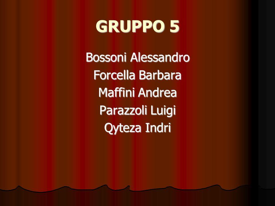 GRUPPO 5 Bossoni Alessandro Forcella Barbara Maffini Andrea
