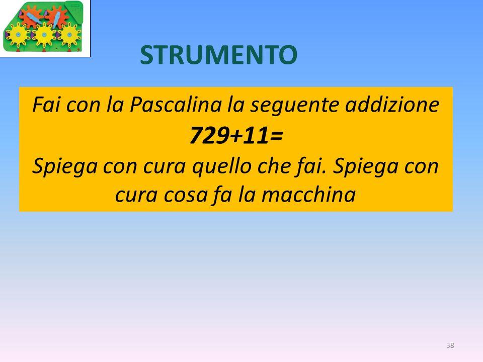 STRUMENTO 729+11= Fai con la Pascalina la seguente addizione