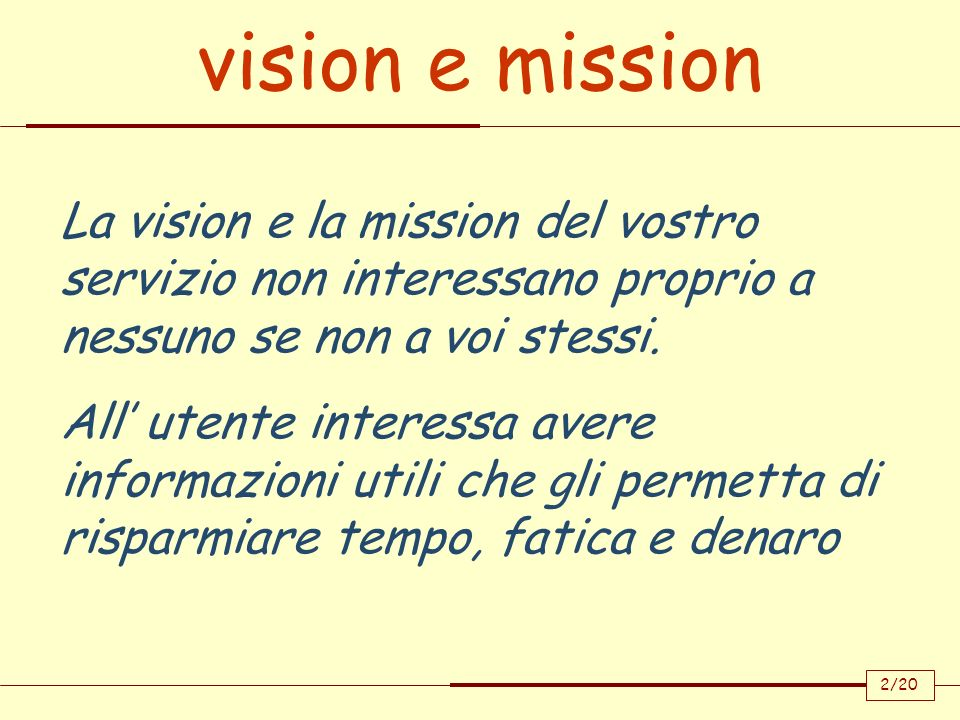 vision e missionLa vision e la mission del vostro servizio non interessano proprio a nessuno se non a voi stessi.