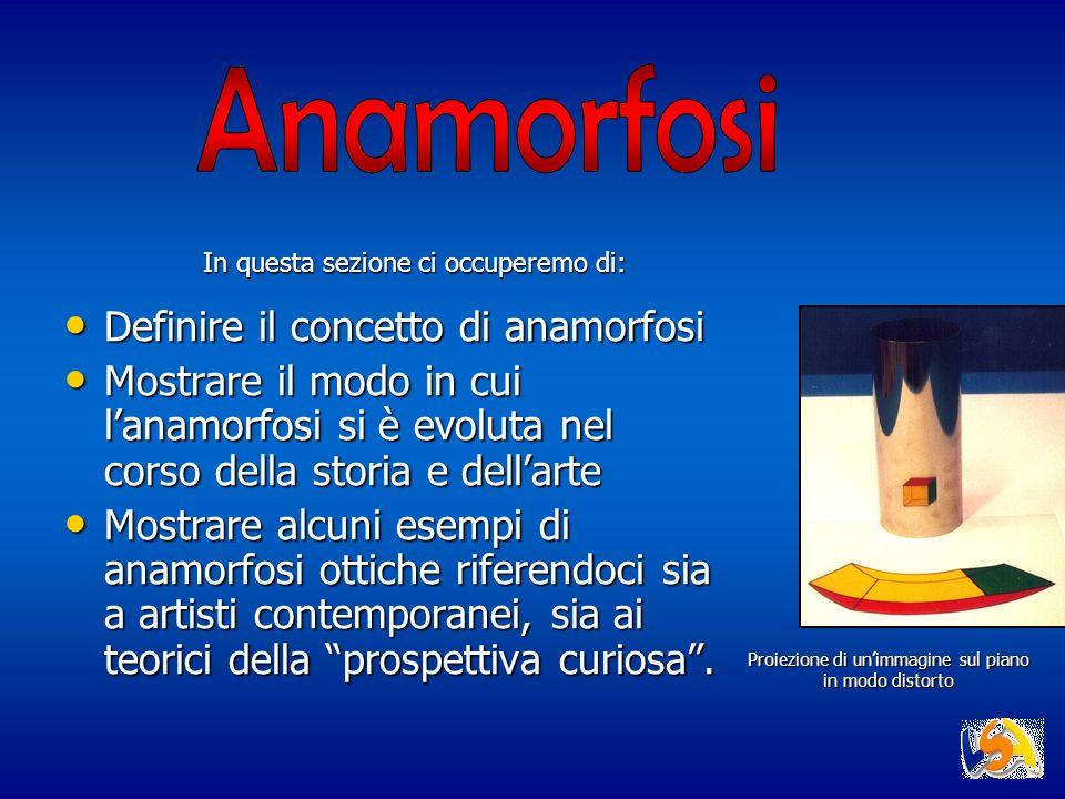 Anamorfosi Definire il concetto di anamorfosi