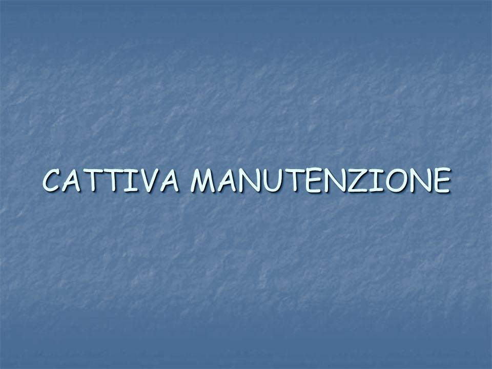 CATTIVA MANUTENZIONE
