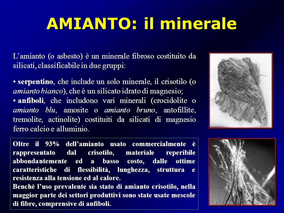 AMIANTO: il minerale L'amianto (o asbesto) è un minerale fibroso costituito da silicati, classificabile in due gruppi: