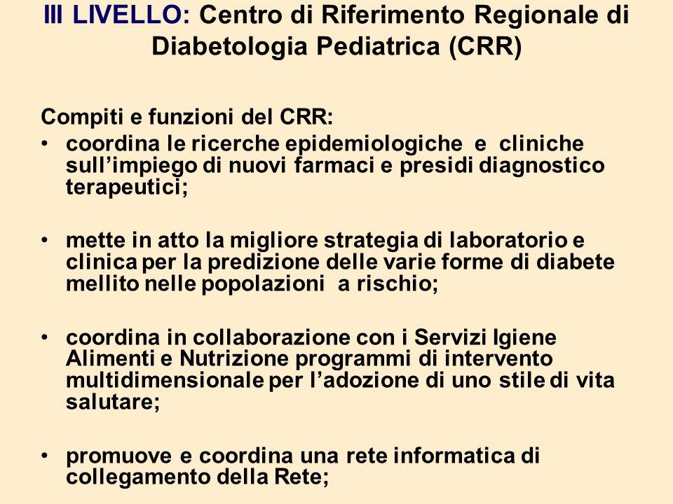 III LIVELLO: Centro di Riferimento Regionale di Diabetologia Pediatrica (CRR)