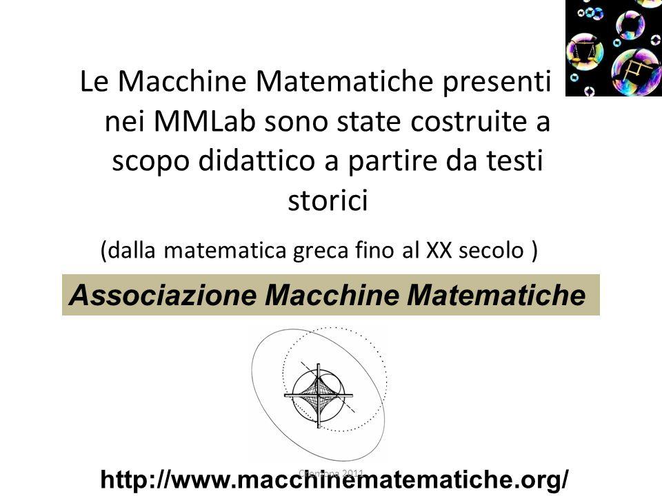 Le Macchine Matematiche presenti nei MMLab sono state costruite a scopo didattico a partire da testi storici (dalla matematica greca fino al XX secolo )