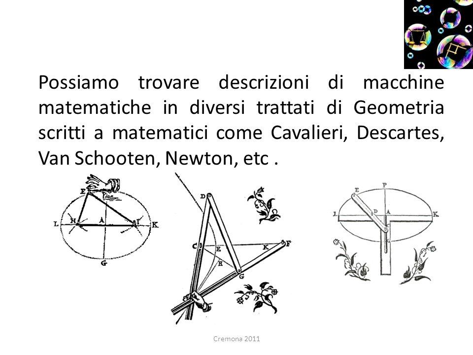 Possiamo trovare descrizioni di macchine matematiche in diversi trattati di Geometria scritti a matematici come Cavalieri, Descartes, Van Schooten, Newton, etc .