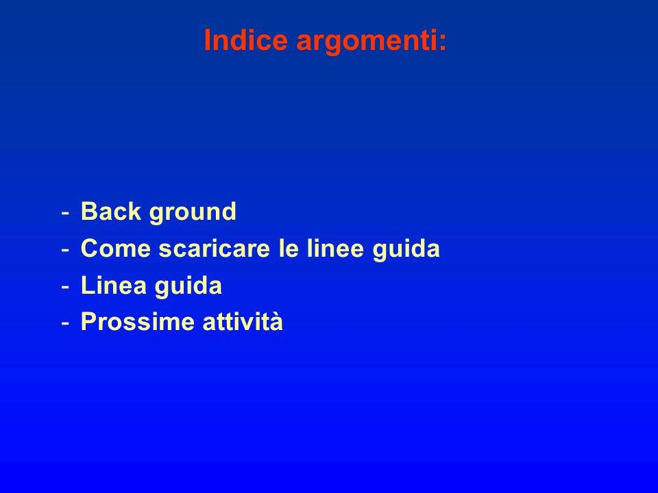 Indice argomenti: Back ground Come scaricare le linee guida
