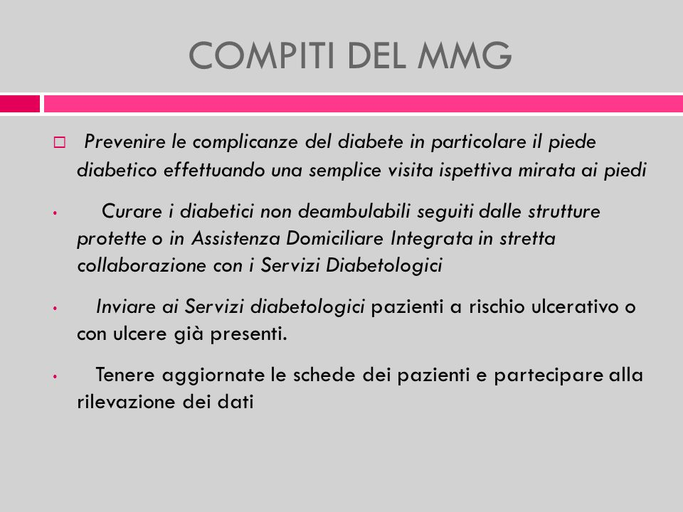 COMPITI DEL MMG Prevenire le complicanze del diabete in particolare il piede diabetico effettuando una semplice visita ispettiva mirata ai piedi.