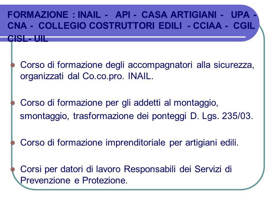 FORMAZIONE : INAIL - API - CASA ARTIGIANI - UPA - CNA - COLLEGIO COSTRUTTORI EDILI - CCIAA - CGIL CISL- UIL