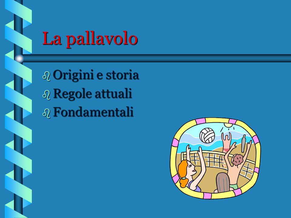 La pallavolo Origini e storia Regole attuali Fondamentali
