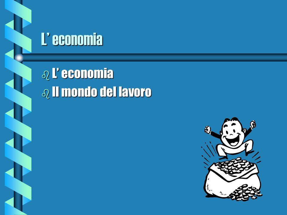 L' economia L' economia Il mondo del lavoro