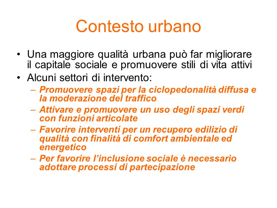 Contesto urbano Una maggiore qualità urbana può far migliorare il capitale sociale e promuovere stili di vita attivi.