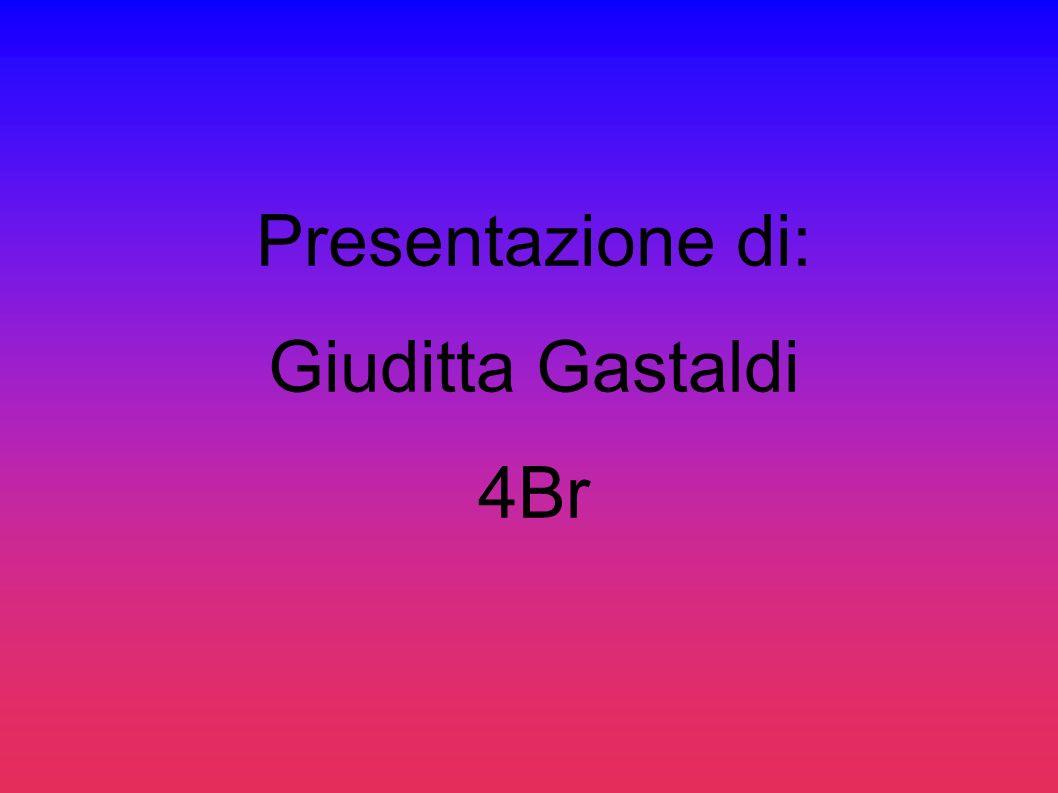 Presentazione di: Giuditta Gastaldi 4Br