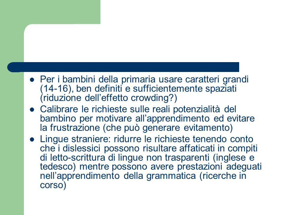 Per i bambini della primaria usare caratteri grandi (14-16), ben definiti e sufficientemente spaziati (riduzione dell'effetto crowding )