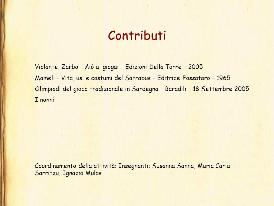 Contributi Violante, Zarbo – Aiò a giogai – Edizioni Della Torre – 2005. Mameli – Vita, usi e costumi del Sarrabus – Editrice Fossataro – 1965.