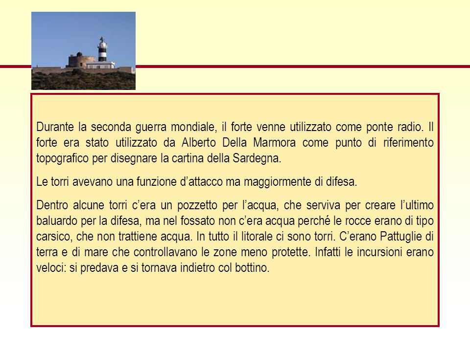 Durante la seconda guerra mondiale, il forte venne utilizzato come ponte radio. Il forte era stato utilizzato da Alberto Della Marmora come punto di riferimento topografico per disegnare la cartina della Sardegna.