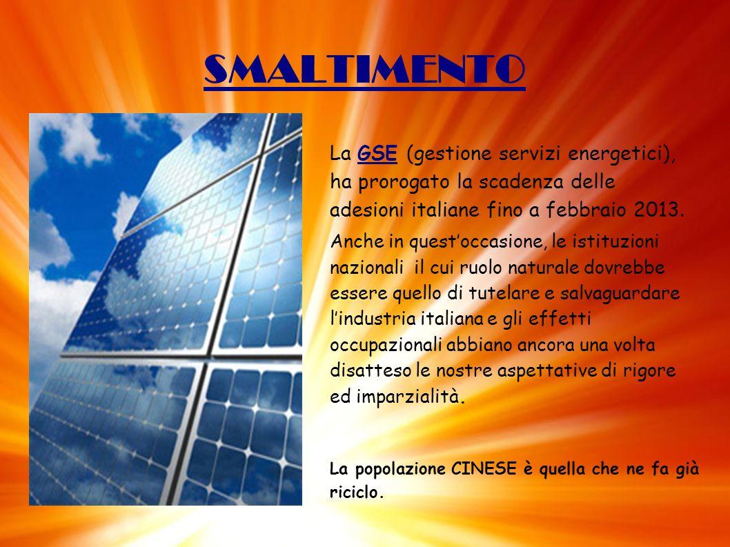 SMALTIMENTO La GSE (gestione servizi energetici), ha prorogato la scadenza delle adesioni italiane fino a febbraio 2013.